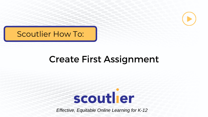 Watch Video: How to Create First Assignment