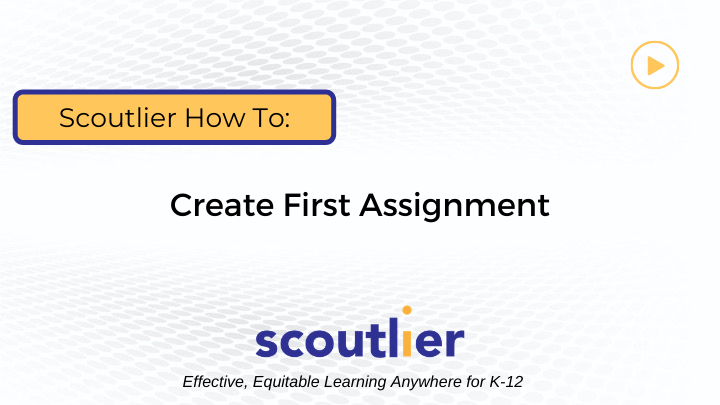 Watch Video: Create First Assignment