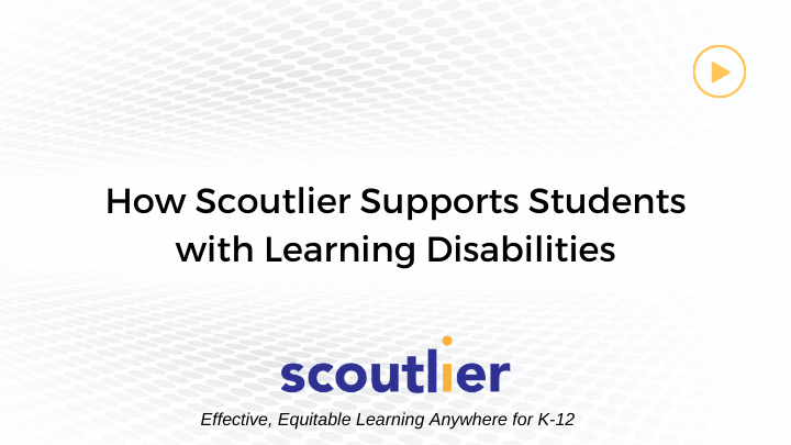 Watch Video: How Scoutlier Supports Students with Learning Disabilities