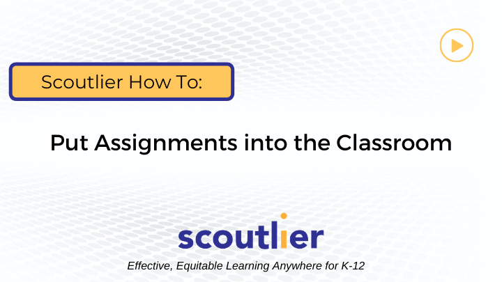 Watch Video: Put Assignments into the Classroom